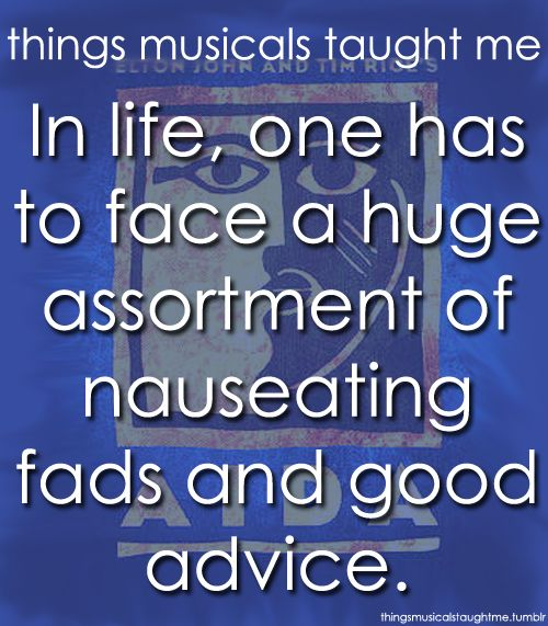 Things Musicals Taught Me: Aida... In life, one has to face a huge assortment of nauseating fads and good advice. There's health, fitness, diet and deportment, and other pointless forms of sacrifice.