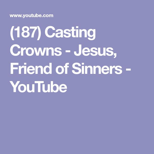(187) Casting Crowns - Jesus, Friend of Sinners - YouTube