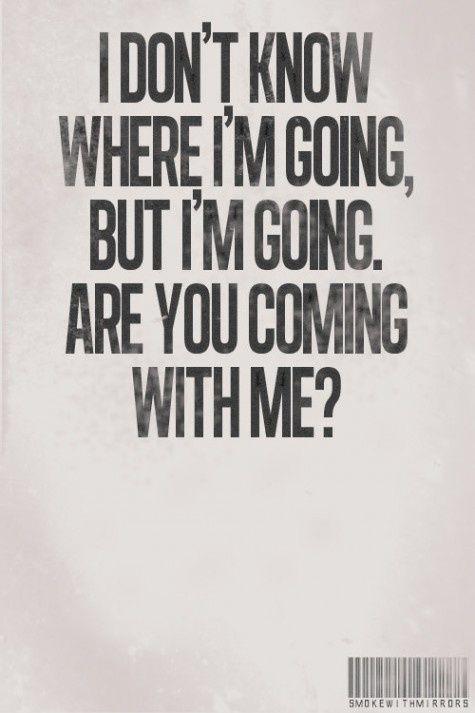 """""""I don't know where I'm going, but I'm going. Are you coming with me?""""  #travel"""
