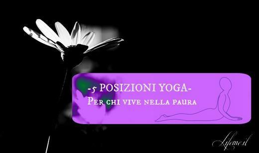 #lifeme: 5 POSIZIONI YOGA:COME SUPERARE LE PAURE #asana #yoga #emozioni #benessere #salute
