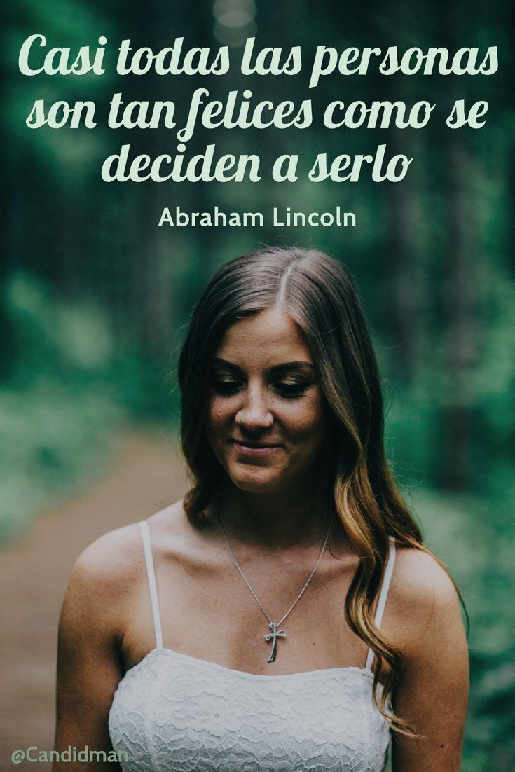 """""""Casi todas las personas son tan #Felices como se deciden a serlo"""". #AbrahamLincoln #FrasesCelebres #Felicidad @candidman"""
