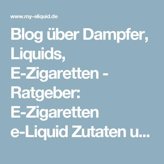 Blog über Dampfer, Liquids, E-Zigaretten - Ratgeber: E-Zigaretten e-Liquid Zutaten und Fakten   my-eLiquid