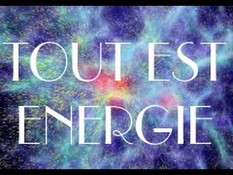 TOUT EST ENERGIE - ATTIREZ A VOUS LE BIEN LE BON LE PUR L'OPULENCE - vos pensées créent - YouTube