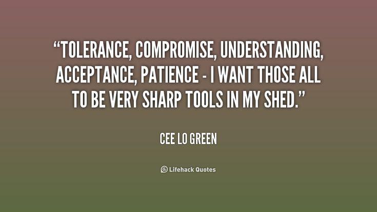 tolerance quotes | Tolerance, compromise, understanding, acceptance, patience - I want ...