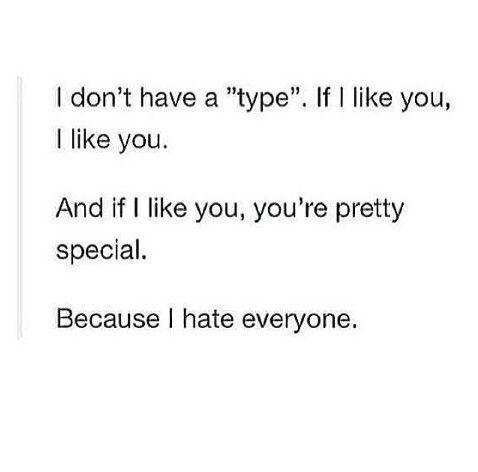 I don't hate everyone, but you've gotta be pretty damn special of I like you
