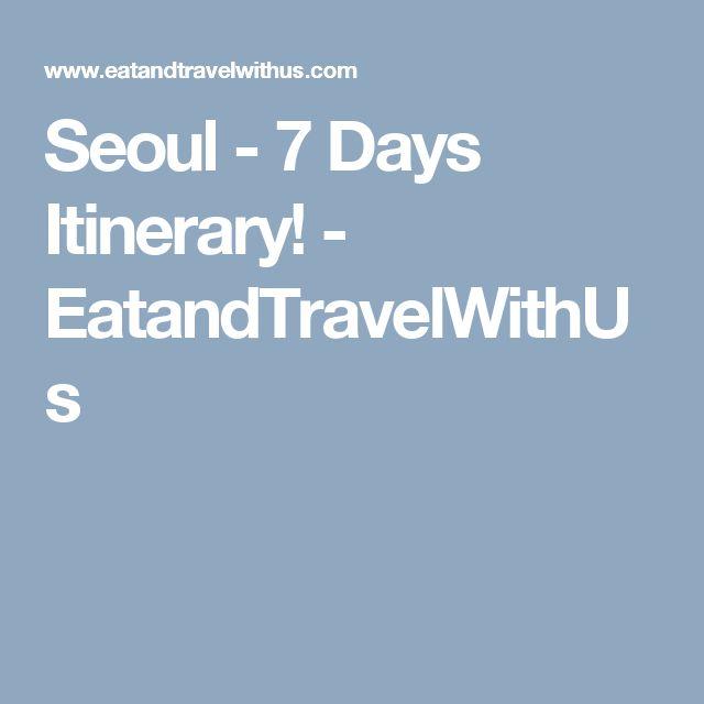 Seoul - 7 Days Itinerary! - EatandTravelWithUs