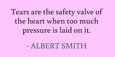 Tears are the safety valve of the heart when too much pressure is laid on it. #quotes #smith #tears