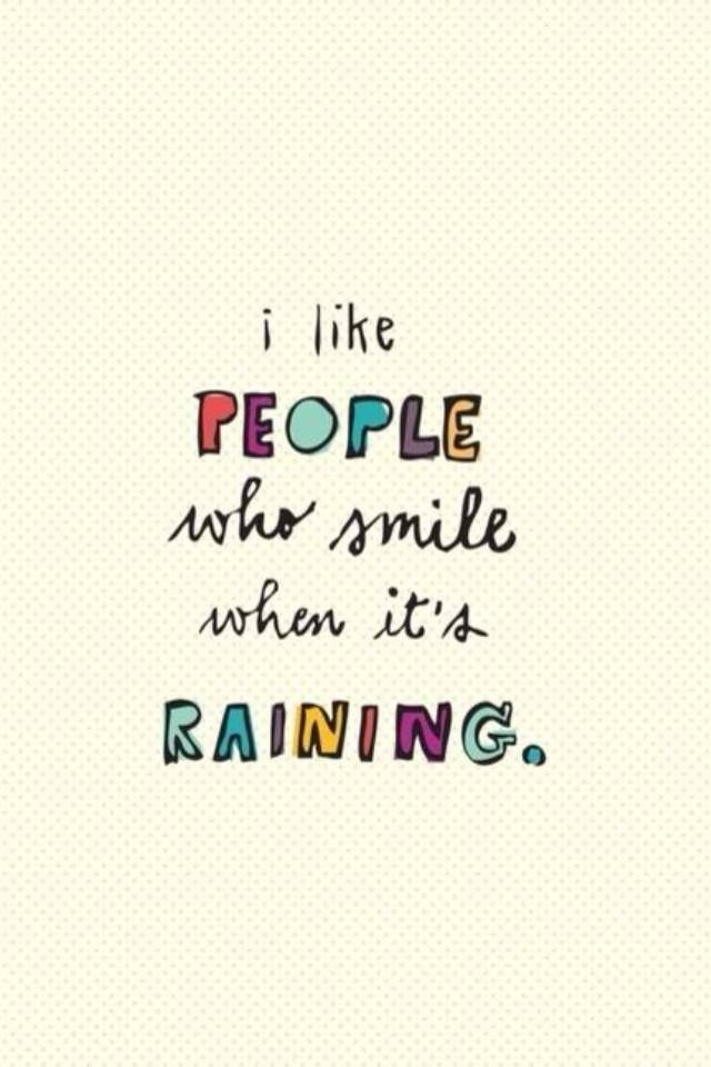 """I like people who smile when it's raining.""  ~ www.stopandstare.nl"