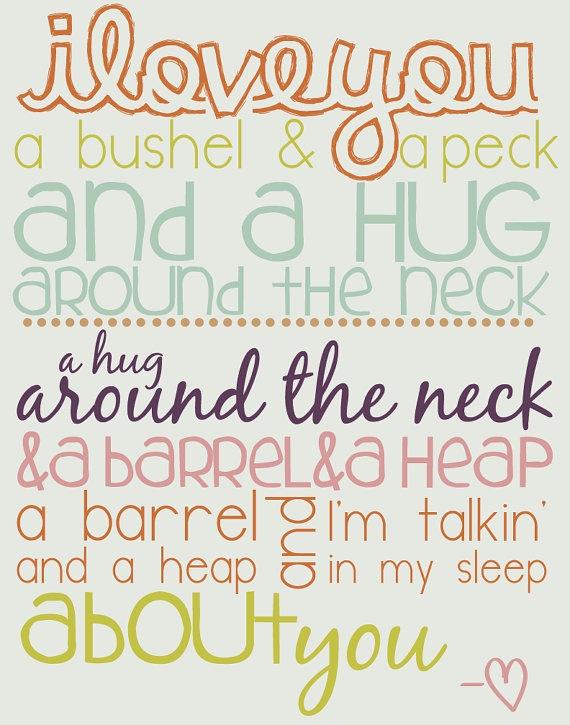 I love you a bushel and a peck and a hug around the neck!!