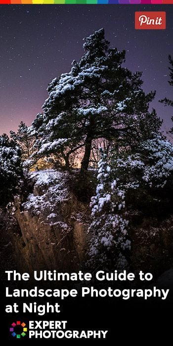 The Ultimate Guide to Landscape Photography at Night