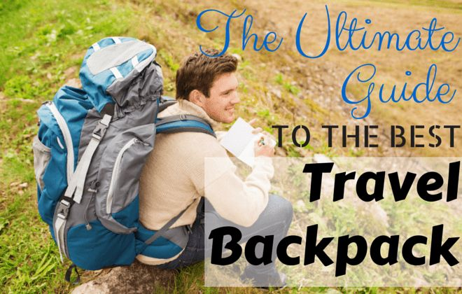 the ultimate guide to the best travel backpack