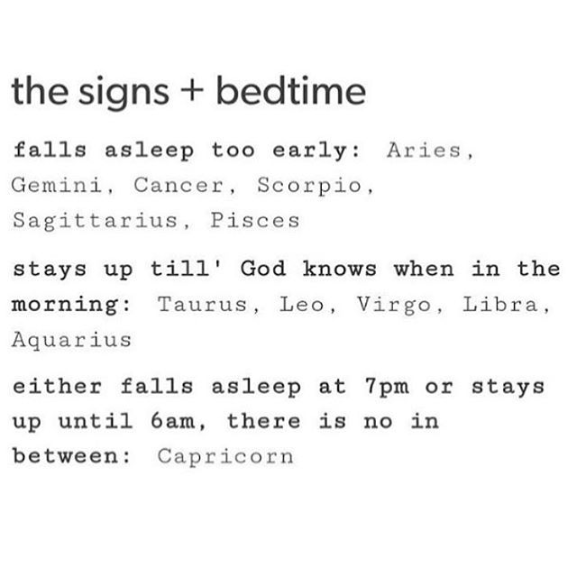 I go to sleep early and is asleep between the hours of 10 and 11 (Sagittarius)
