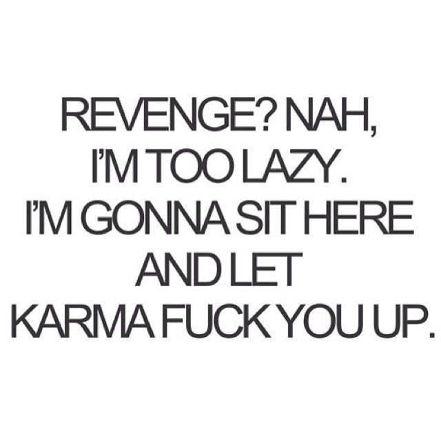 I Will Let Karma Get You broken hearted angry karma heart broken revenge fuck you breakups karma quotes quotes for breakups
