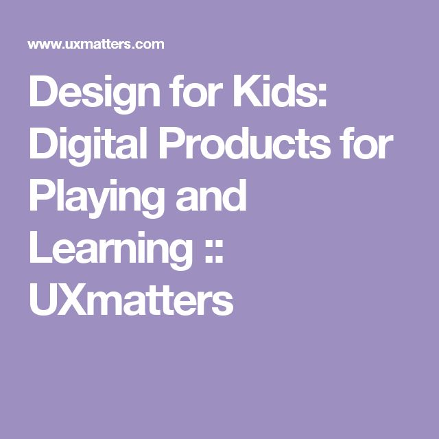 Design for Kids: Digital Products for Playing and Learning :: UXmatters