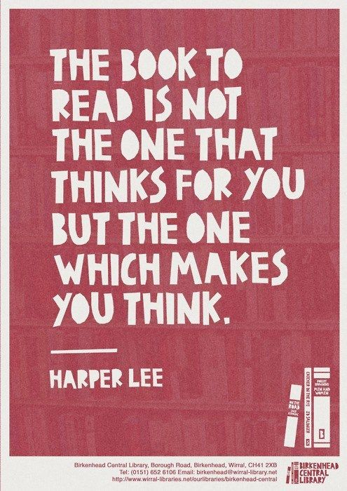 The book to read is not the one that thinks for you, but the one which makes you think