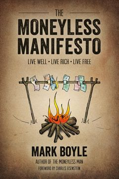 Drawing on almost 3 years of experience as The Moneyless Man, Mark Boyle not only demystifies money and the system that binds us to it, he also explains how liberating, easy and enjoyable it is to live with less of it.  Read online for free!