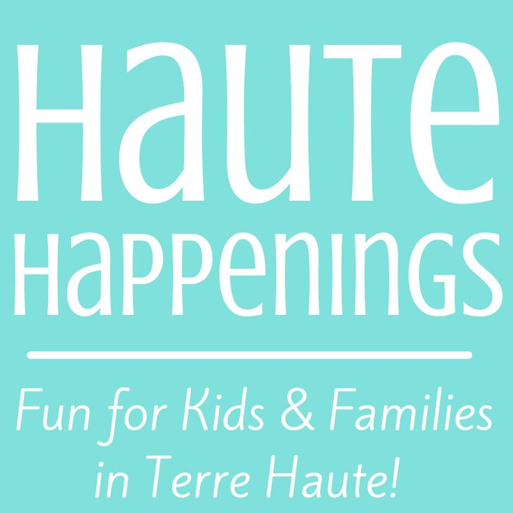 HauteHappenings.com is the place to find family-friendly events and fun things to do with kids in Terre Haute, Indiana and all of the Wabash Valley!