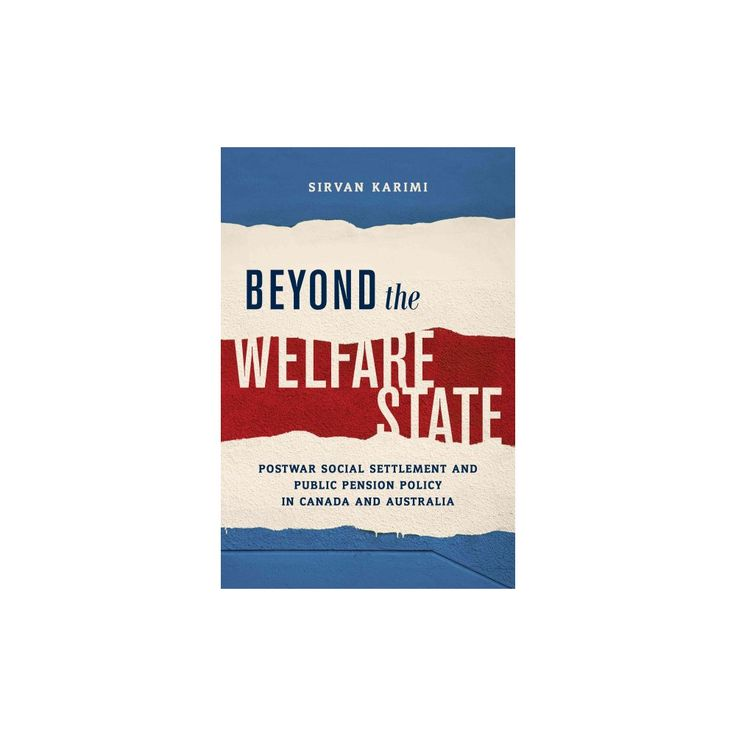 Beyond the Welfare State : Postwar Social Settlement and Public Pension Policy in Canada and Australia