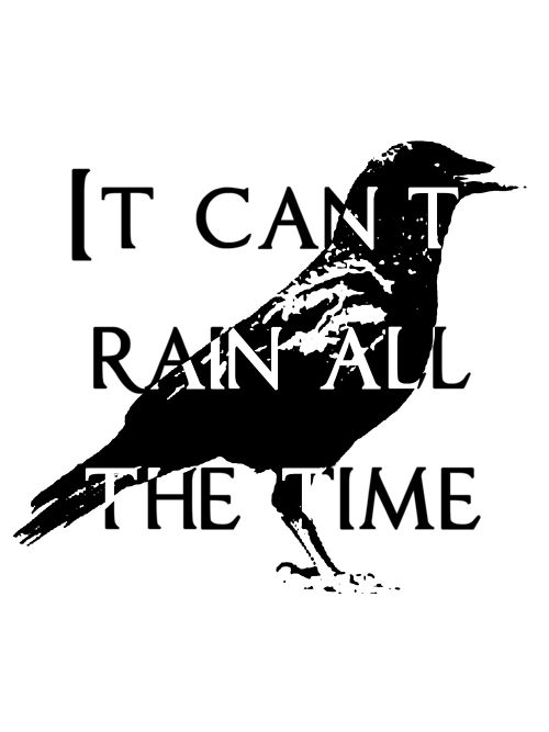 One of my all time favorite movie quotes! My bff and I were addicted to the movie The Crow growing up.