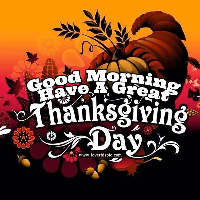 Good Morning Have A Great Thanksgiving Day Thanksgiving Happy