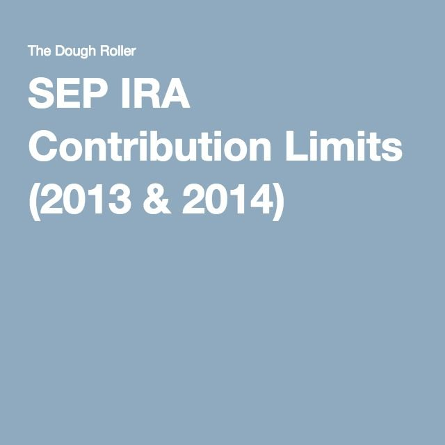 SEP IRA Contribution Limits (2013 & 2014)