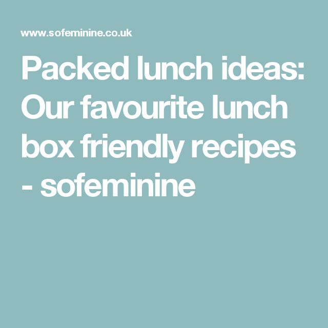 Packed lunch ideas: Our favourite lunch box friendly recipes - sofeminine
