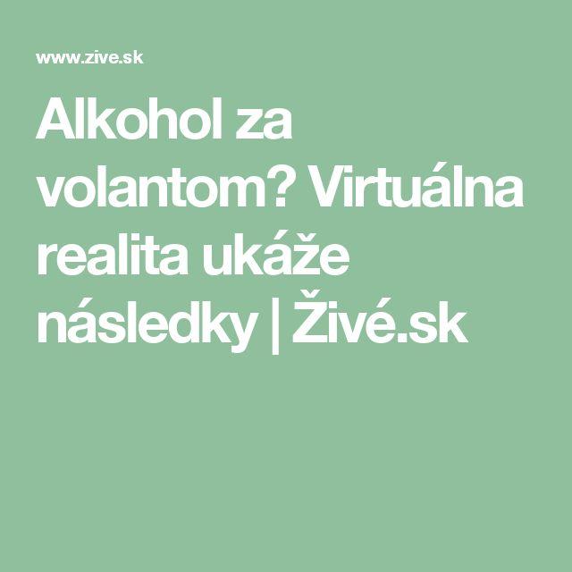 Alkohol za volantom? Virtuálna realita ukáže následky | Živé.sk