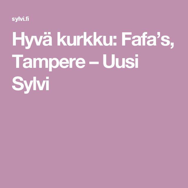Hyvä kurkku: Fafa's, Tampere – Uusi Sylvi