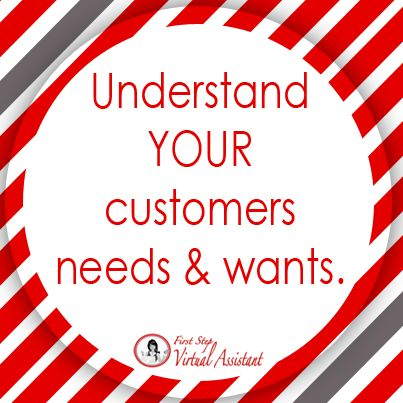 Understand your customers needs and wants.