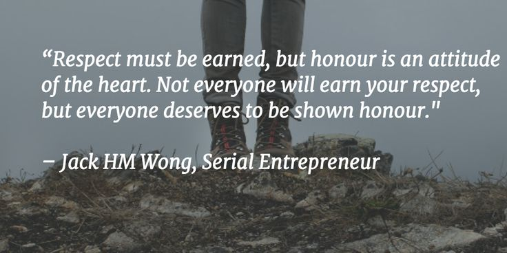 """""""Respect must be earned, but honour is an attitude of the heart."""" #jackhmwong #success #quote"""
