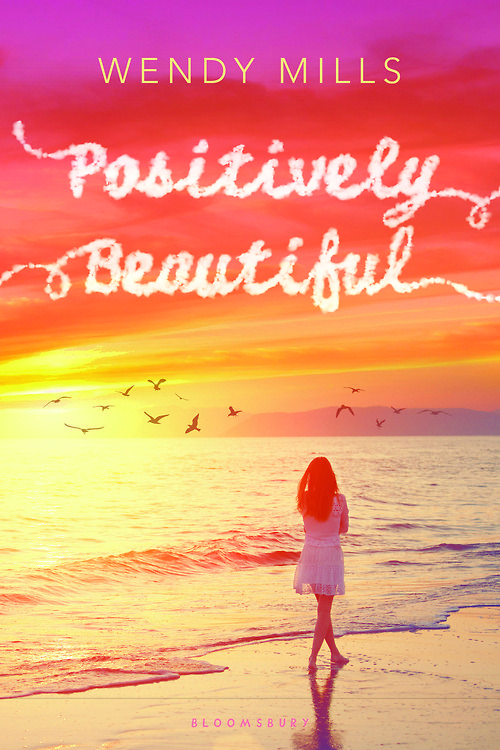 Cover Reveal: Positively Beautiful by Wendy Mills -On sale March 3rd 2015 by Bloomsbury USA Childrens -16-year-old Erin is a smart if slightly dorky teenager, her life taken up with her best friend Trina, her major crush on smoky-eyed, unattainable Michael, and fending off Faith, the vision of perfection who's somehow always had the knife in for Erin. Her dad, a pilot, died when she was very young, but Erin and her mom are just fine on their own.