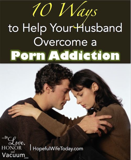 Top 10 Ways to Help Your Husband Defeat a Porn Addiction--fight WITH him, not AGAINST him!
