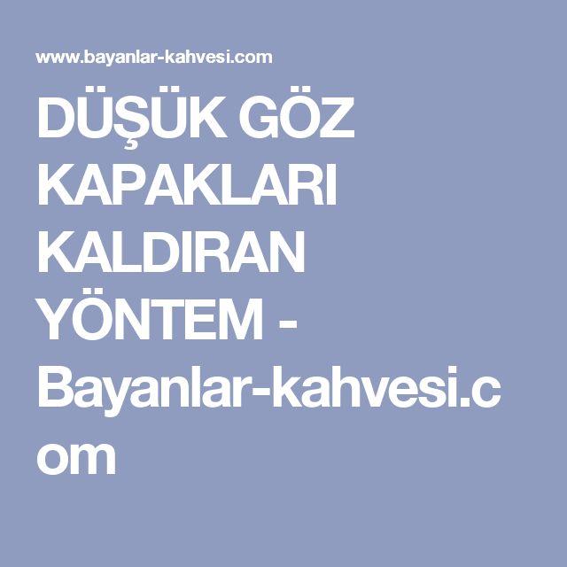 DÜŞÜK GÖZ KAPAKLARI KALDIRAN YÖNTEM - Bayanlar-kahvesi.com