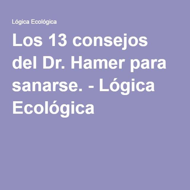 Los 13 consejos del Dr. Hamer para sanarse. - Lógica Ecológica