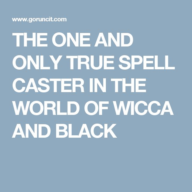THE ONE AND ONLY TRUE SPELL CASTER IN THE WORLD OF WICCA AND BLACK