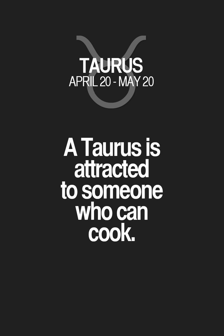 A Taurus is attracted to someone who can cook. Taurus | Taurus Quotes | Taurus Horoscope | Taurus Zodiac Signs