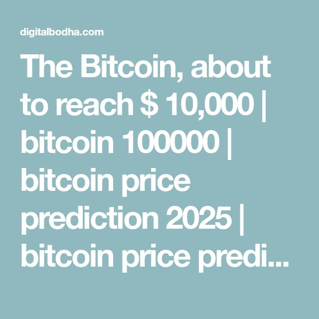 The Bitcoin About To Reach 10000