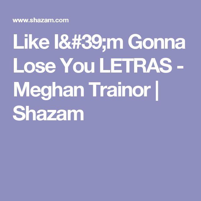 Like I'm Gonna Lose You LETRAS - Meghan Trainor | Shazam