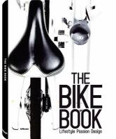 The bike book : lifestyle, passion, design / [edited by Thomas Rögner ; English translations, Christie Tam, Romina Russo ; French translations, Thomas Vitasse, Romina Russo].