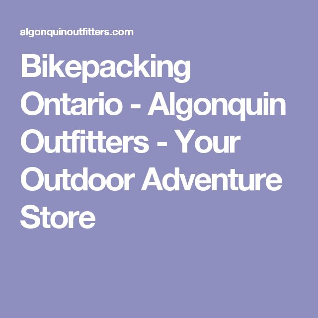 Bikepacking Ontario - Algonquin Outfitters - Your Outdoor Adventure Store
