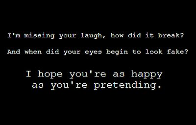 Screaming infedelities ..Dashboard Confessional lyrics. My favorite dashboard song. And lyrics. I hope you're as happy as you're pretending.