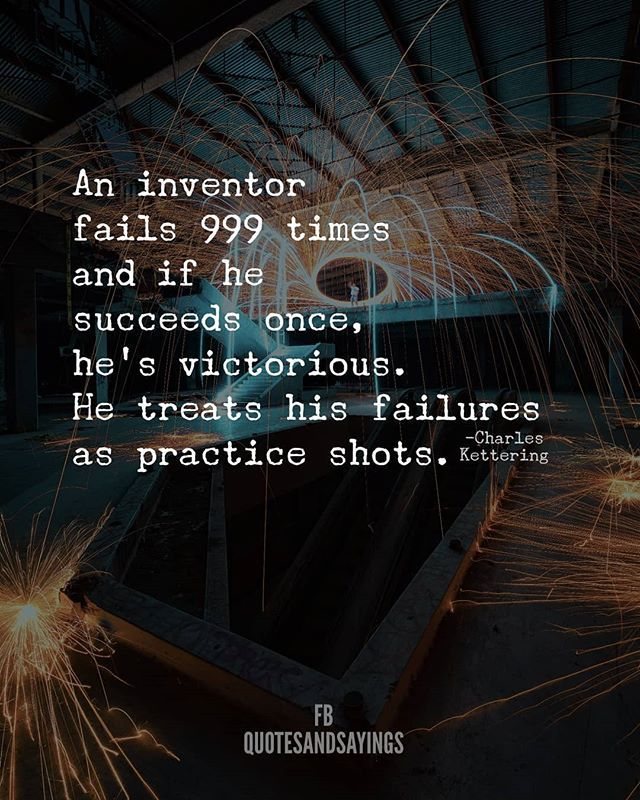 An inventor fails 999 instances and if he succeeds as soon as he is victorious. He treats h…