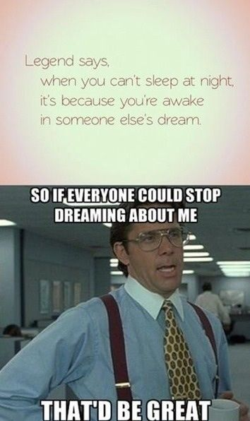 Why I can't sleep at night.But I know who dreams bout me....