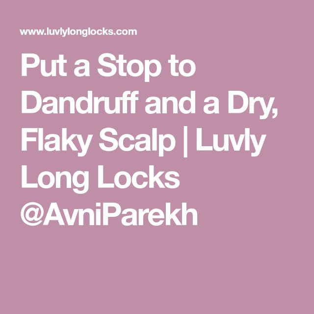 Put a Stop to Dandruff and a Dry, Flaky Scalp | Luvly Long Locks @AvniParekh