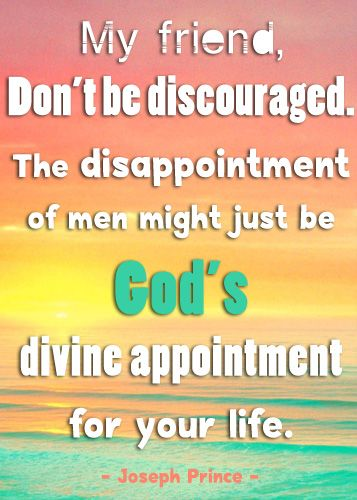 """My friend, don't be discouraged. The disappointment of men might just be God's divine appointment for your life"" Joseph Prince (Tweeted on JULY 15th, 2013) #Twitter #JosephPrince #NCC"
