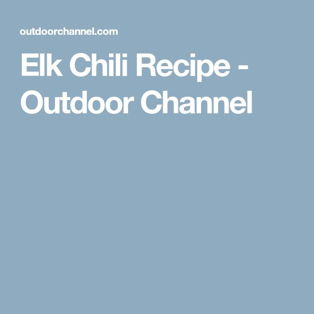 Elk Chili Recipe - Outdoor Channel