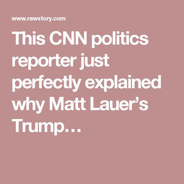 This CNN politics reporter just perfectly explained why Matt Lauer's Trump…