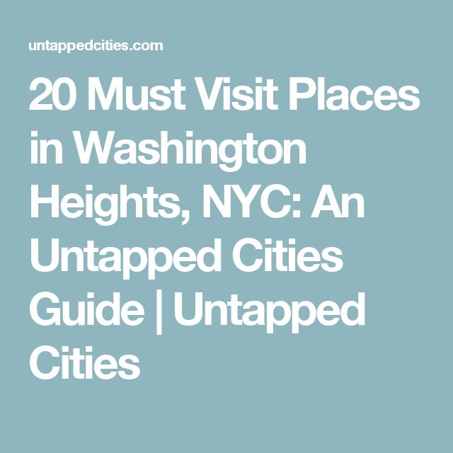 20 Must Visit Places in Washington Heights, NYC: An Untapped Cities Guide | Untapped Cities
