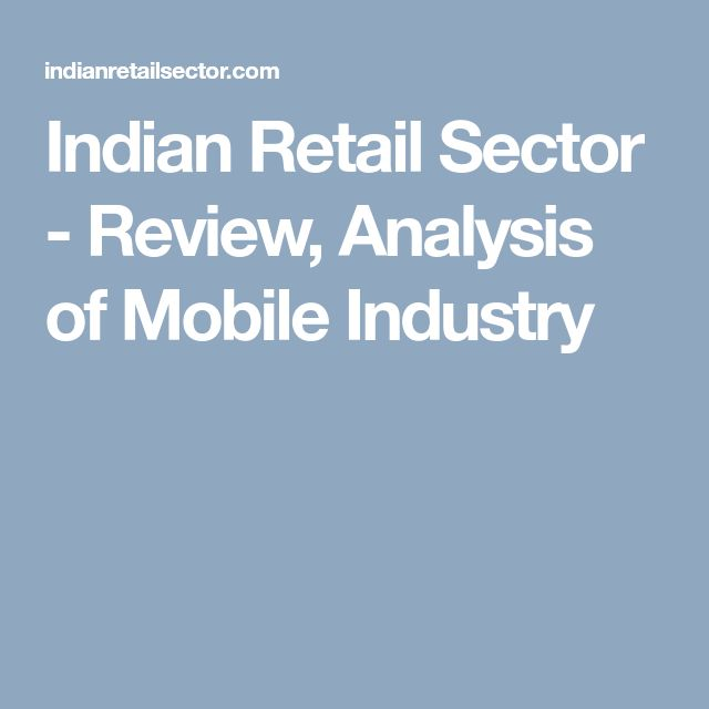 Indian Retail Sector - Review, Analysis of Mobile Industry
