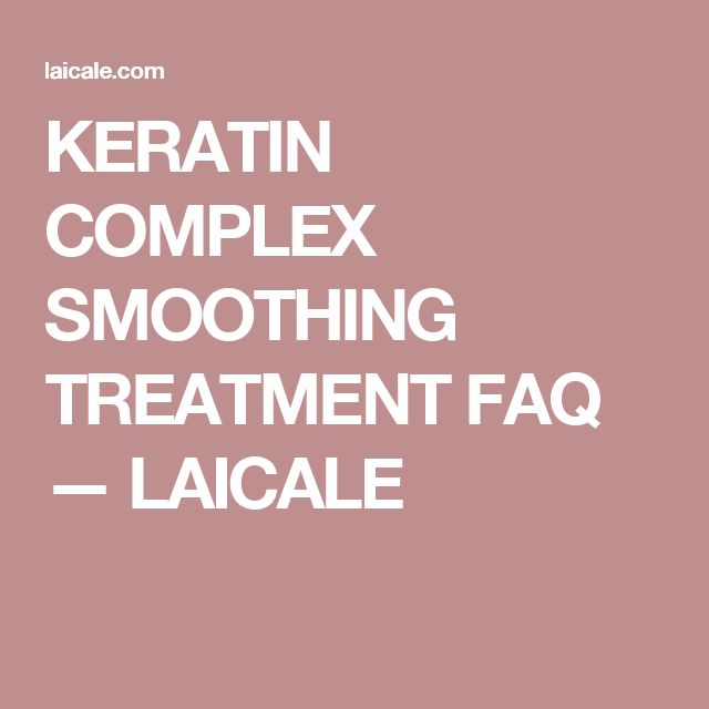 KERATIN COMPLEX SMOOTHING TREATMENT FAQ — LAICALE